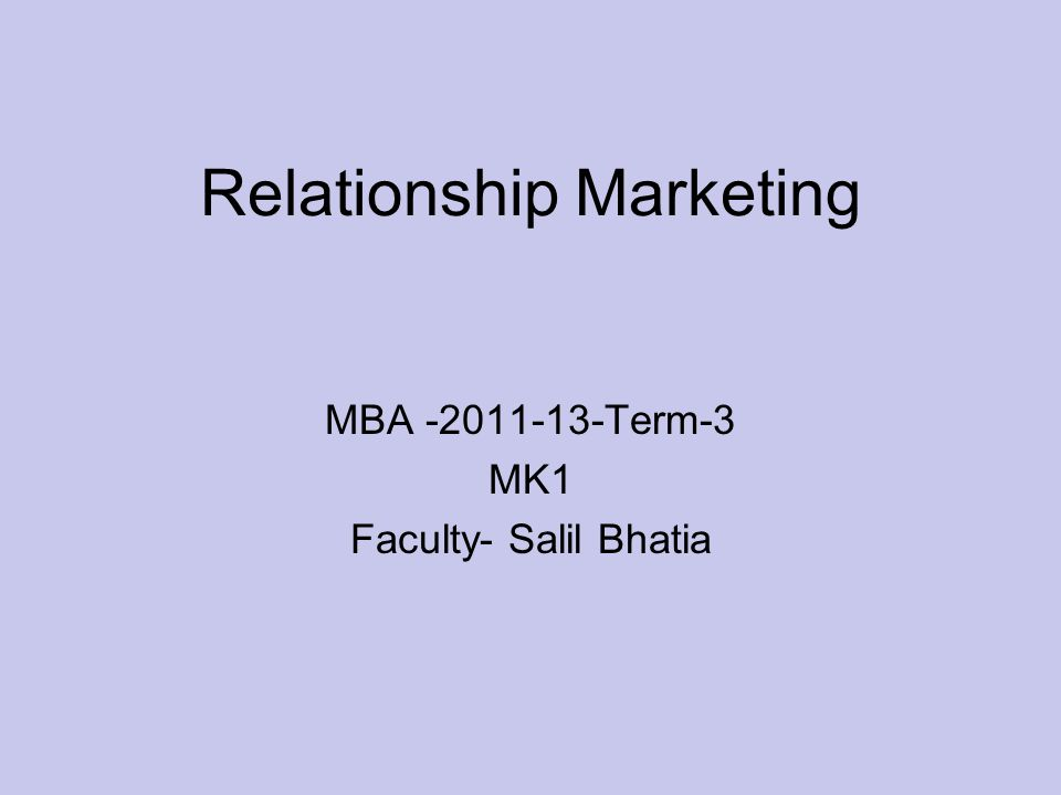 Relationship Marketing MBA -2011-13-Term-3 MK1 Faculty- Salil Bhatia