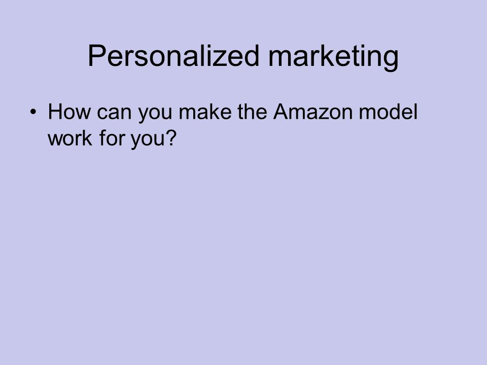 Personalized marketing How can you make the Amazon model work for you