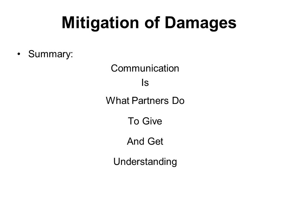 Mitigation of Damages Summary: Communication Is What Partners Do To Give And Get Understanding