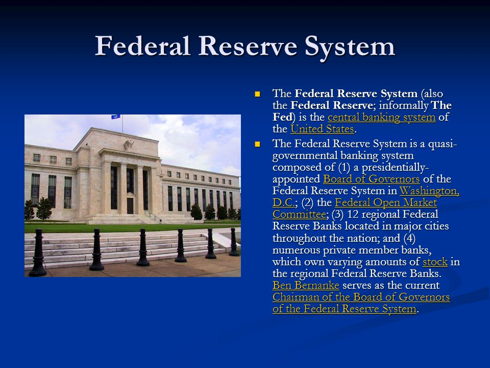 Federal Reserve System The Federal Reserve System (also the Federal Reserve; informally The Fed) is the central banking system of the United States.ce