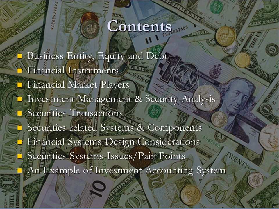 Contents Business Entity, Equity and Debt Business Entity, Equity and Debt Financial Instruments Financial Instruments Financial Market Players Financ