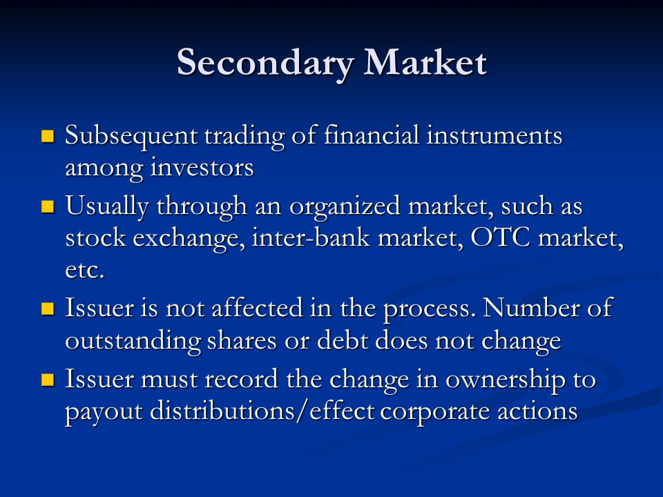 Secondary Market Subsequent trading of financial instruments among investors Subsequent trading of financial instruments among investors Usually throu