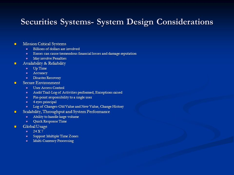 Securities Systems- System Design Considerations Mission Critical Systems Mission Critical Systems Billions of dollars are involved Billions of dollar