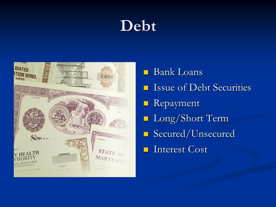 Debt Bank Loans Issue of Debt Securities Repayment Long/Short Term Secured/Unsecured Interest Cost