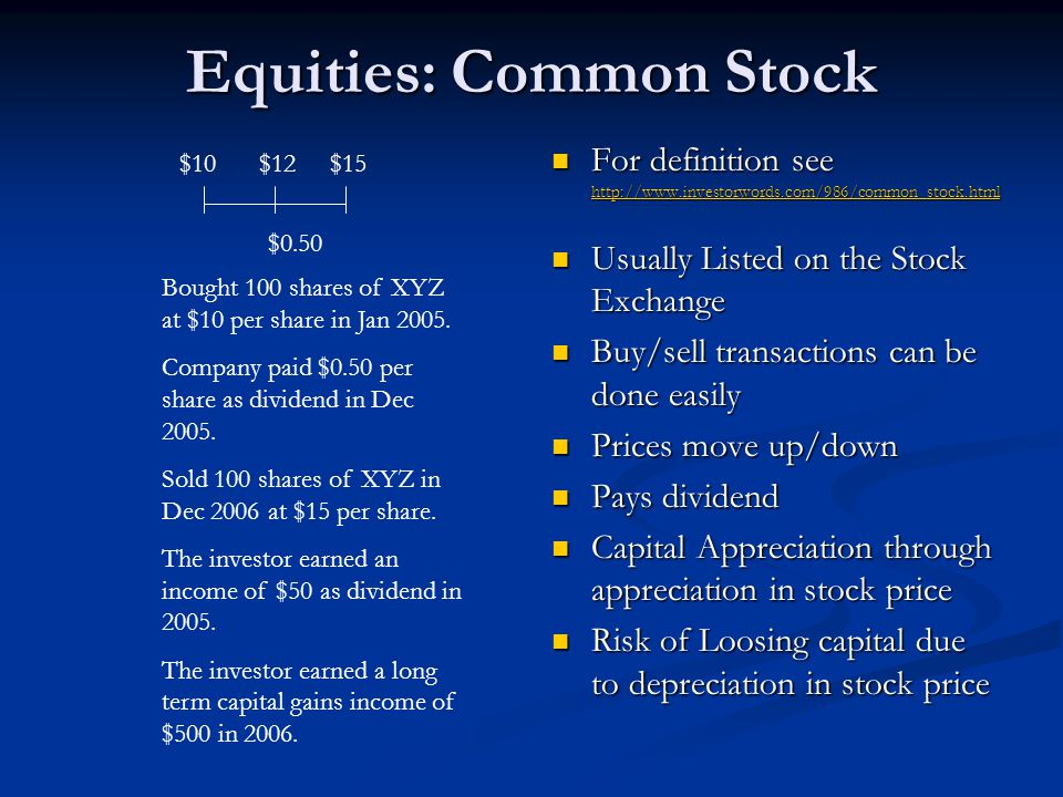 Equities: Common Stock For definition see http://www.investorwords.com/986/common_stock.html http://www.investorwords.com/986/common_stock.html Usuall