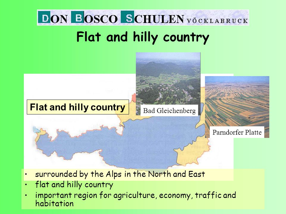 Flat and hilly country surrounded by the Alps in the North and East flat and hilly country important region for agriculture, economy, traffic and habitation Bad Gleichenberg Parndorfer Platte