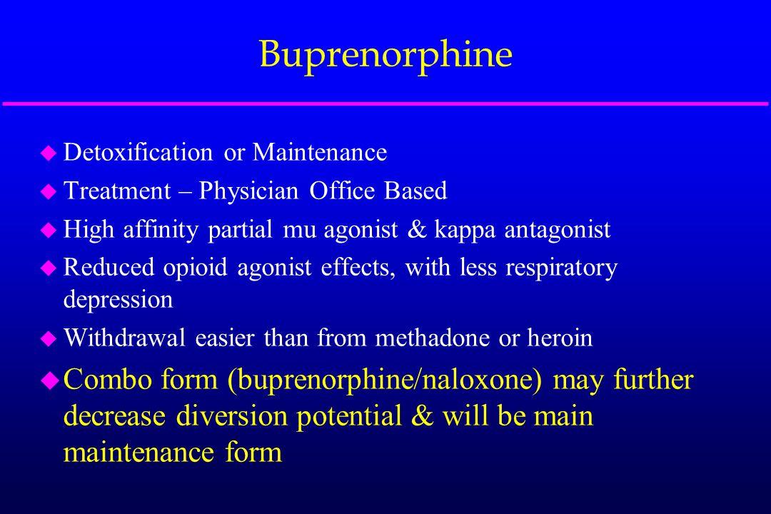 Buprenorphine u Detoxification or Maintenance u Treatment – Physician Office Based u High affinity partial mu agonist & kappa antagonist u Reduced opi