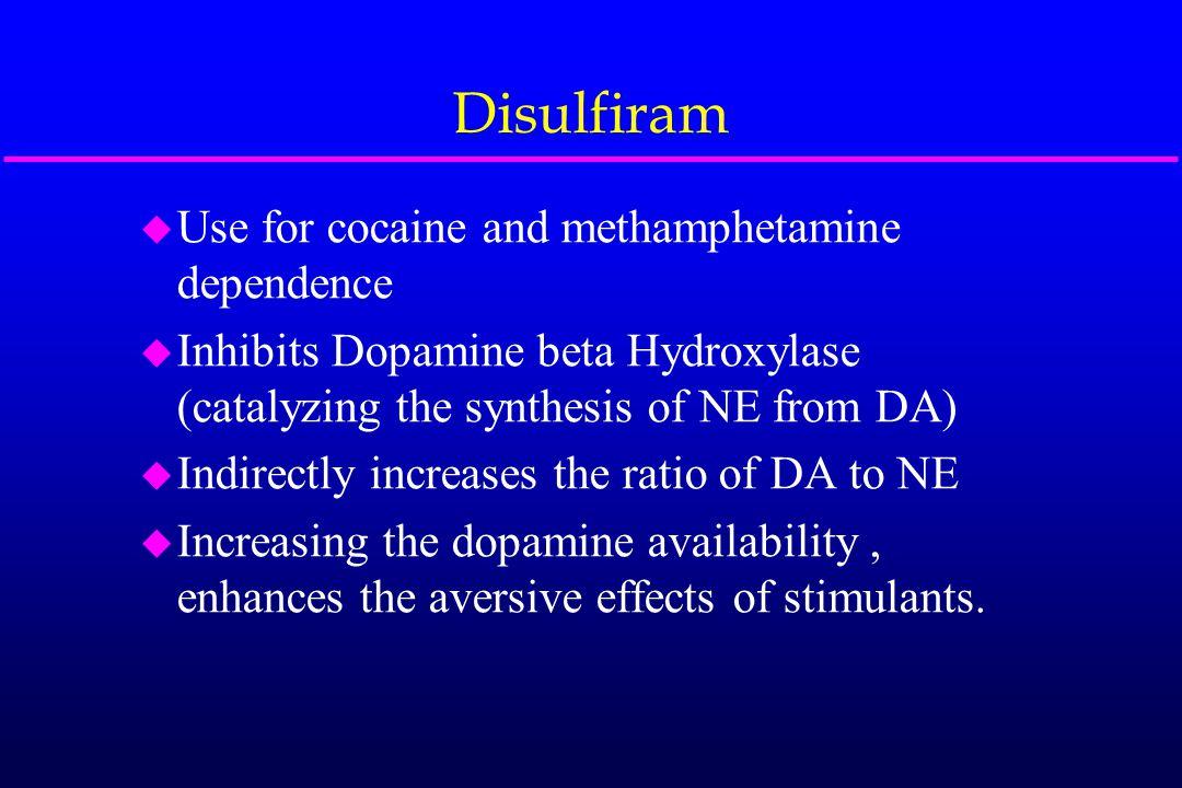 Disulfiram u Use for cocaine and methamphetamine dependence u Inhibits Dopamine beta Hydroxylase (catalyzing the synthesis of NE from DA) u Indirectly