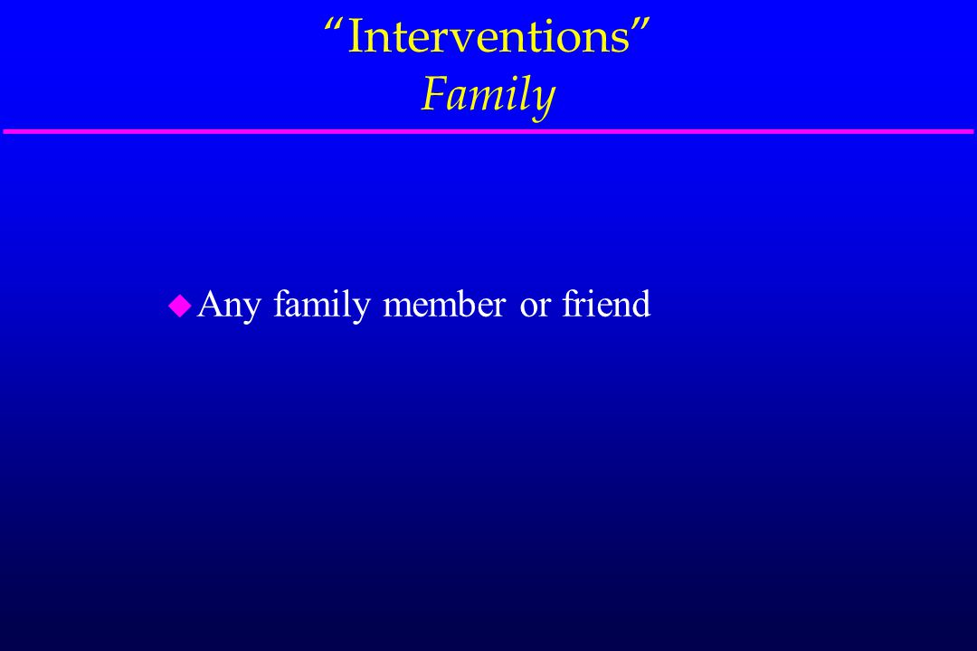 """""""Interventions"""" Family u Any family member or friend"""