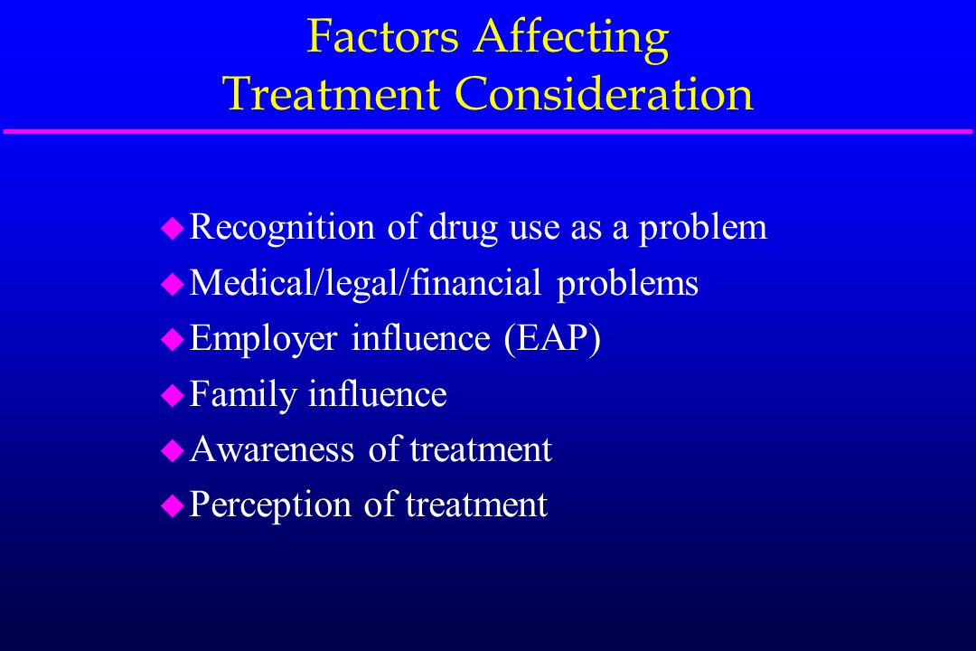 Factors Affecting Treatment Participation u Access issues (time of day, transportation, child care, etc) u Treatment environment u Treatment context u Treatment content u External pressure u Participant need/treatment service match u Family participation