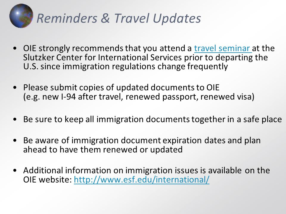 Reminders & Travel Updates OIE strongly recommends that you attend a travel seminar at the Slutzker Center for International Services prior to departi