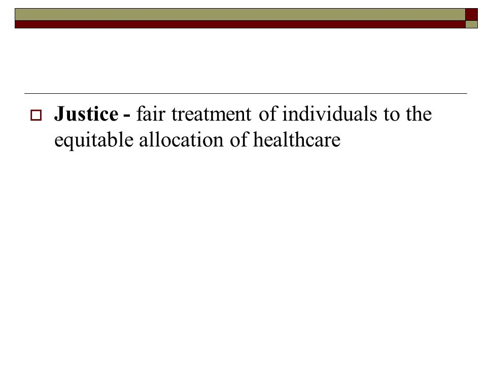  Justice - fair treatment of individuals to the equitable allocation of healthcare