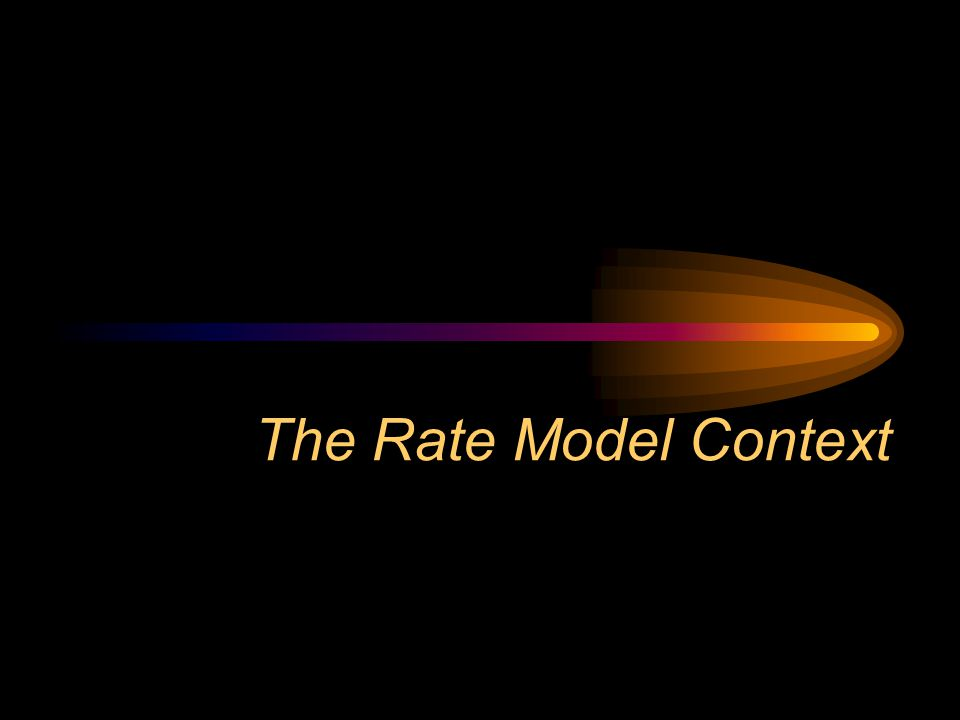 The Rate Model Context