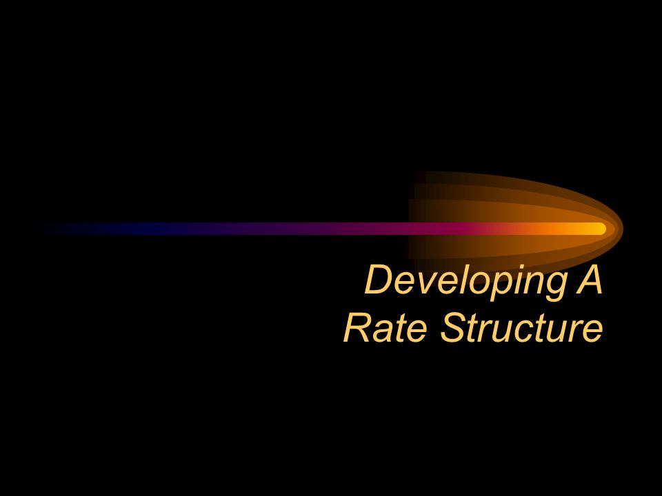Developing A Rate Structure
