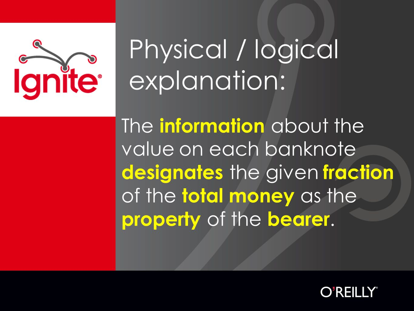 Physical / logical explanation: The information about the value on each banknote designates the given fraction of the total money as the property of the bearer.