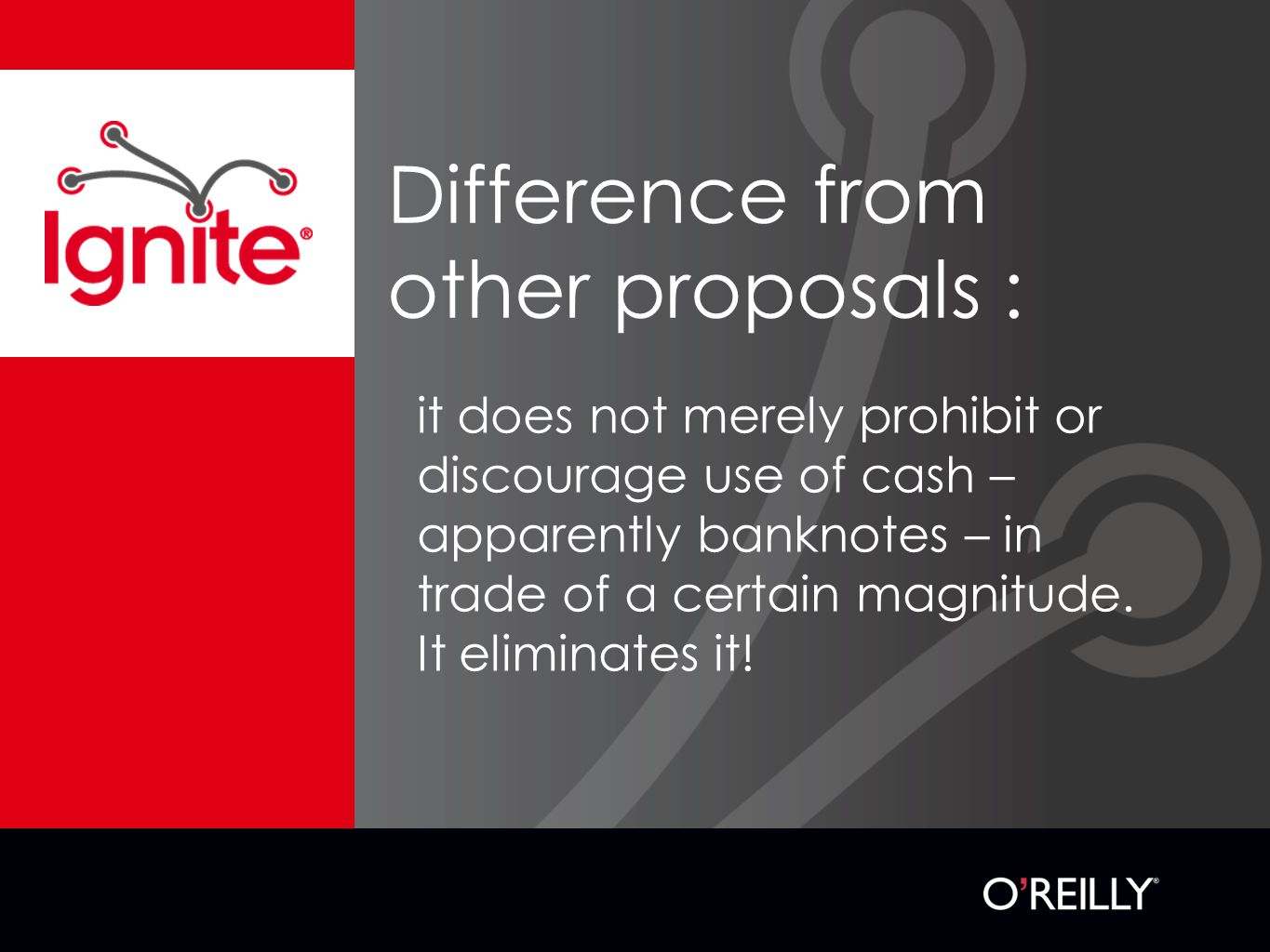 Difference from other proposals : it does not merely prohibit or discourage use of cash – apparently banknotes – in trade of a certain magnitude.