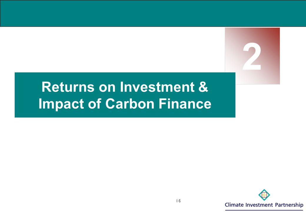 I 7 Impact of Carbon Finance Carbon Finance Deal Structure Host Country Lenders Sponsor/ Project CF ERPA Financing Agreement Letter of Approval ERs ER payment Debt service SPV Permits, etc.