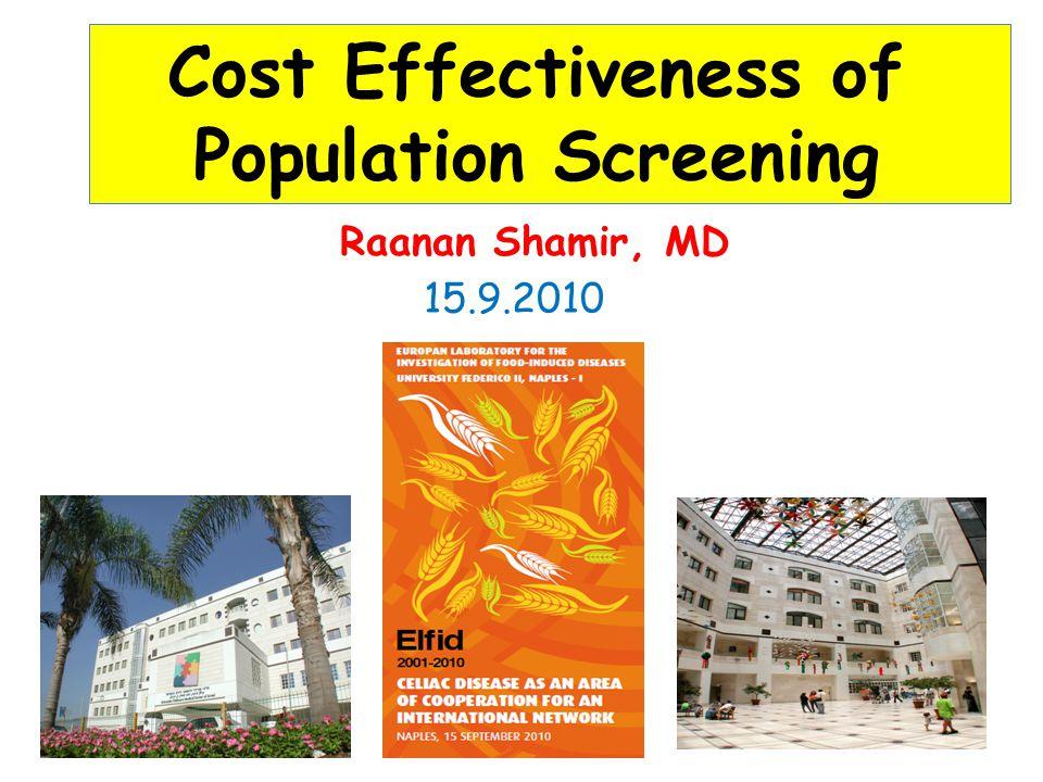 Raanan Shamir, MD Cost Effectiveness of Population Screening 15.9.2010
