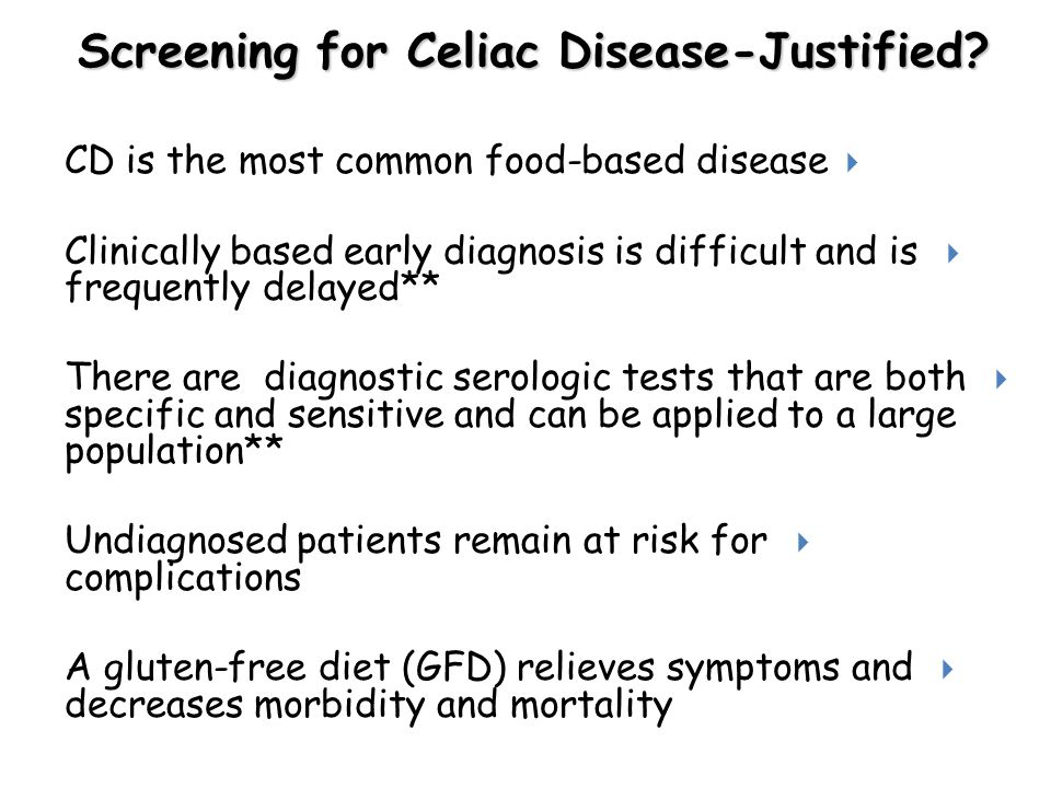 Screening for Celiac Disease-Justified?  CD is the most common food-based disease  Clinically based early diagnosis is difficult and is frequently d
