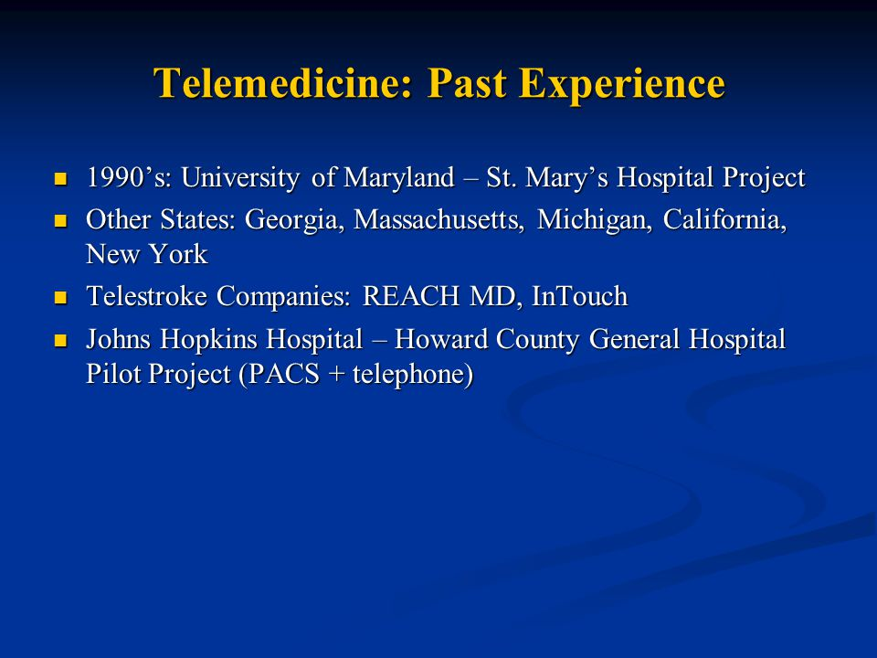 Telemedicine: Past Experience 1990's: University of Maryland – St.