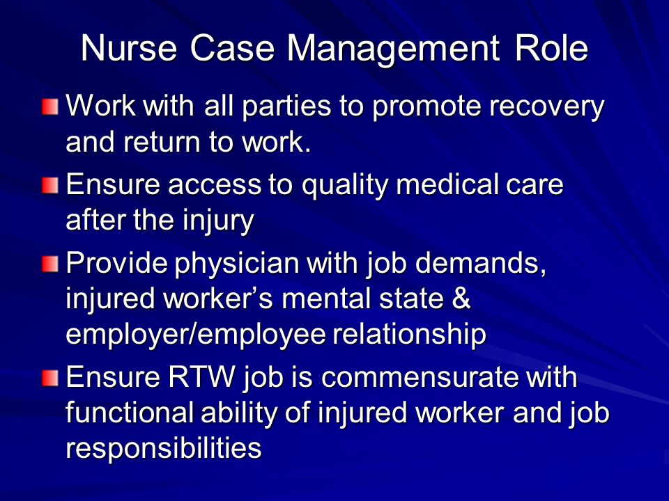 Nurse Case Management Role Work with all parties to promote recovery and return to work.