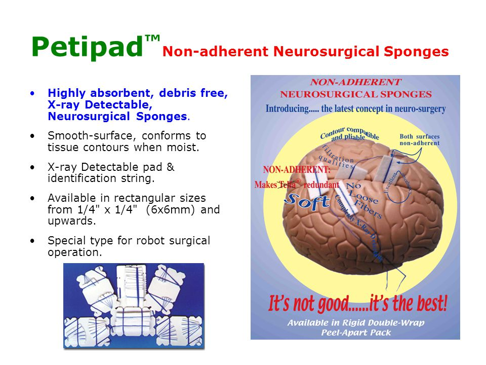 Petipad ™ Non-adherent Neurosurgical Sponges Highly absorbent, debris free, X-ray Detectable, Neurosurgical Sponges.