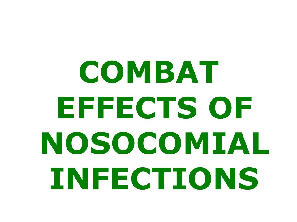 COMBAT EFFECTS OF NOSOCOMIAL INFECTIONS