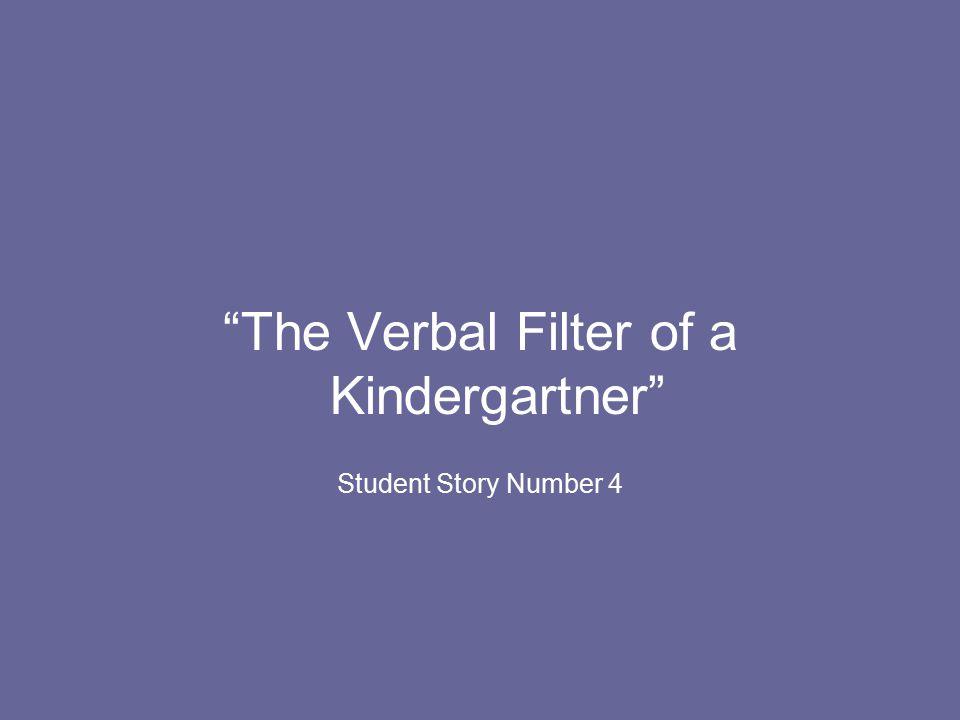 The Verbal Filter of a Kindergartner Student Story Number 4