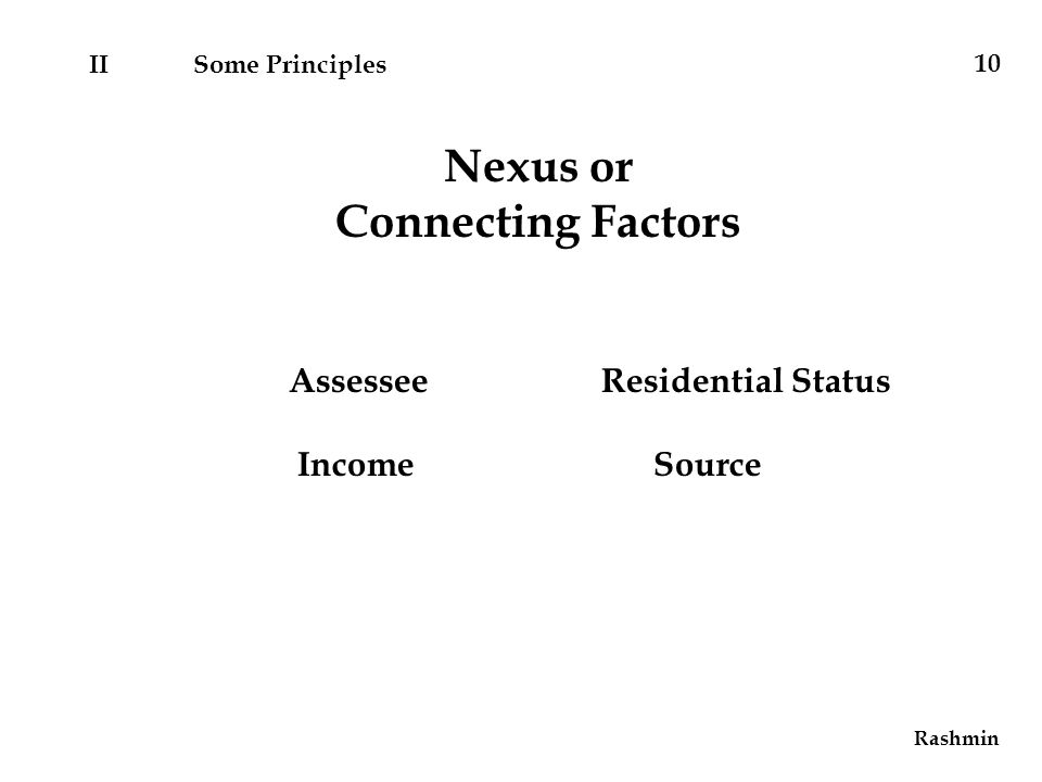 Rashmin Nexus or Connecting Factors AssesseeResidential Status Income Source IISome Principles 10