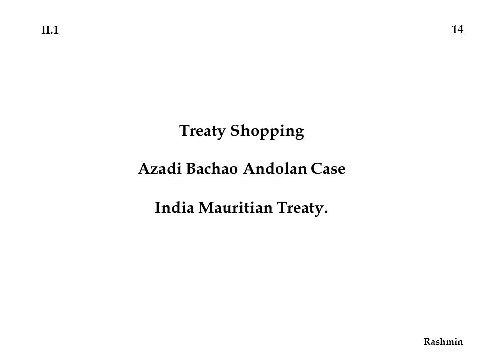Treaty Shopping Azadi Bachao Andolan Case India Mauritian Treaty. Rashmin 14 II.1