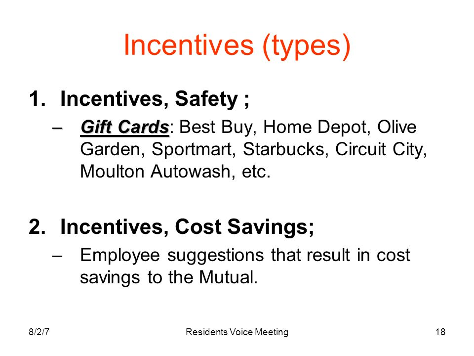 8/2/7Residents Voice Meeting18 Incentives (types) 1.Incentives, Safety ; –Gift Cards –Gift Cards: Best Buy, Home Depot, Olive Garden, Sportmart, Starbucks, Circuit City, Moulton Autowash, etc.