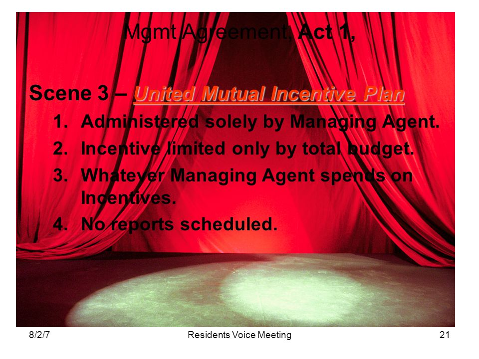 8/2/7Residents Voice Meeting21 Mgmt Agreement, Act 1, United Mutual Incentive Plan Scene 3 – United Mutual Incentive Plan 1.Administered solely by Managing Agent.