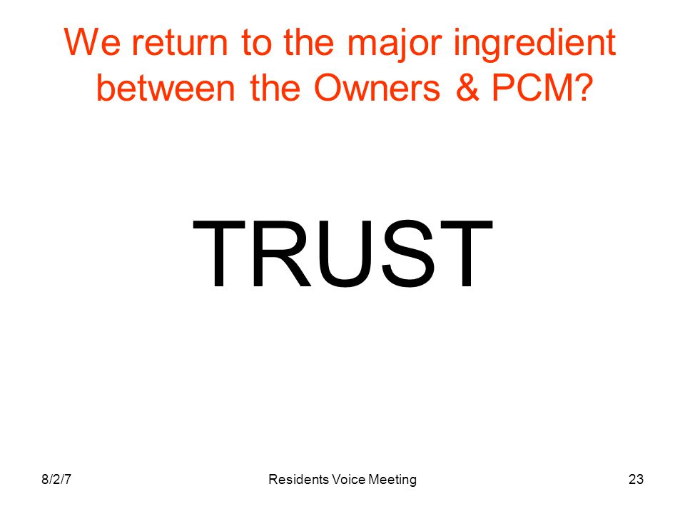 8/2/7Residents Voice Meeting23 We return to the major ingredient between the Owners & PCM TRUST