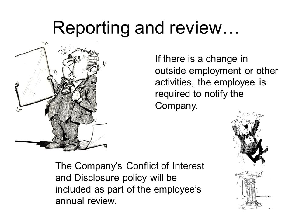 Reporting and review… If there is a change in outside employment or other activities, the employee is required to notify the Company.