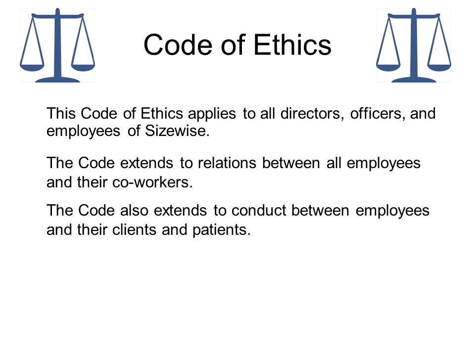Code of Ethics We work continuously to provide quality services to our clients, patients and the community with the highest professional and ethical standards possible.