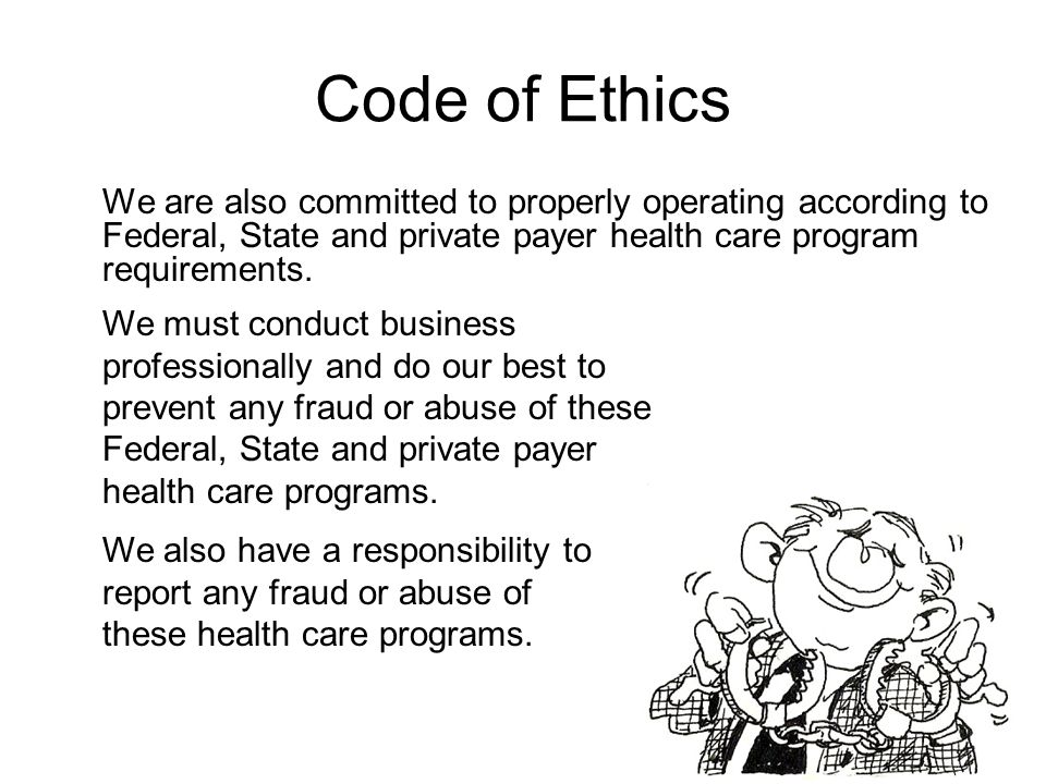 Code of Ethics We will not discriminate against applicants, employees, clients or patients on the basis of age, sex, race, creed, color, national origin, sexual orientation or disability.