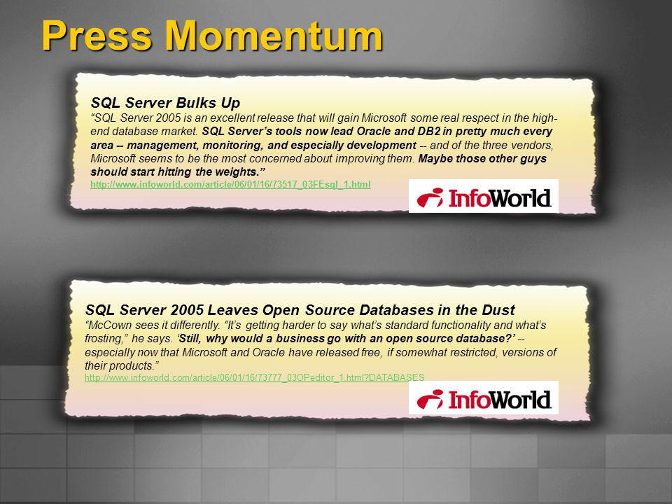 Press Momentum SQL Server Bulks Up SQL Server 2005 is an excellent release that will gain Microsoft some real respect in the high- end database market.