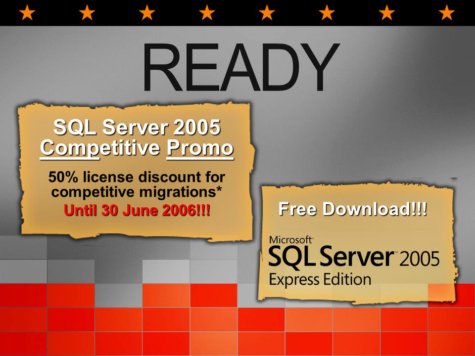 SQL Server 2005 Competitive Promo 50% license discount for competitive migrations* Until 30 June 2006!!.