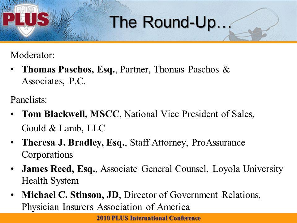 2010 PLUS International Conference The Round-Up… Moderator: Thomas Paschos, Esq., Partner, Thomas Paschos & Associates, P.C.