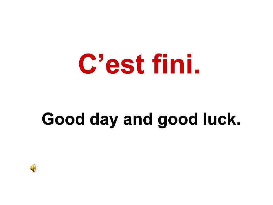 C'est fini. Good day and good luck. C'est fini. Good day and good luck.