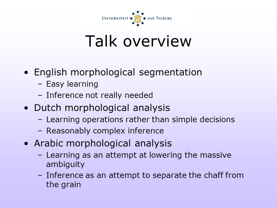 English segmentation (Van den Bosch, Daelemans, Weijters, NeMLaP 1996) Morphological segmentation as classification Versus traditional approach: –E.g.