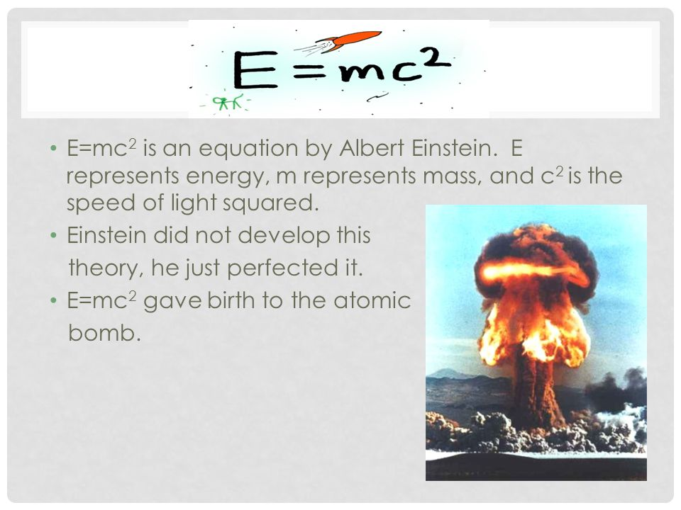 E=mc 2 is an equation by Albert Einstein.
