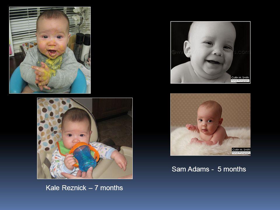Sam Adams - 5 months Kale Reznick – 7 months