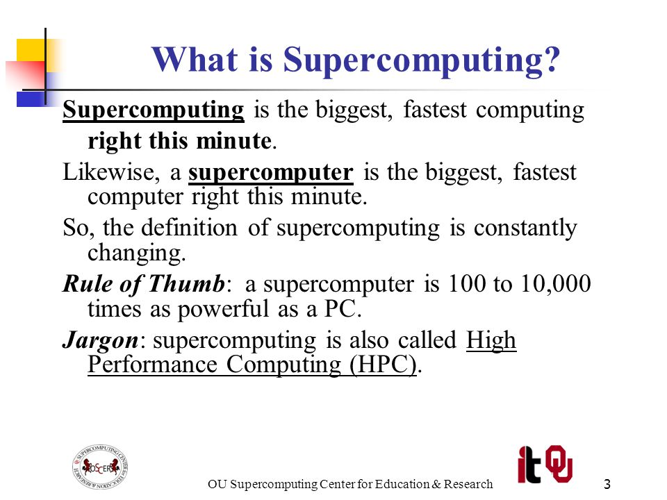 OU Supercomputing Center for Education & Research14 OSCER Hardware: Linux Cluster 264 Pentium4 CPUs 264 GB RAM 2.5 TB disk OS: Red Hat Linux 7.3 Peak speed: over a trillion calculations per second Programming model: distributed multiprocessing