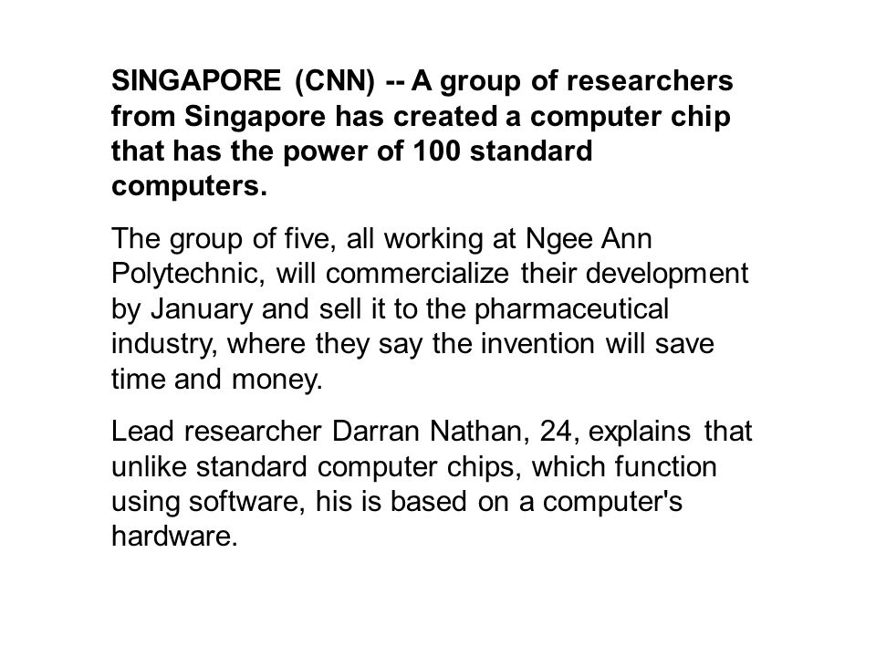 SINGAPORE (CNN) -- A group of researchers from Singapore has created a computer chip that has the power of 100 standard computers.