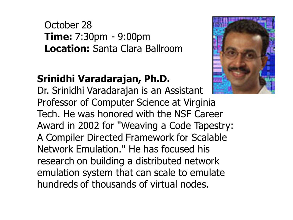 Srinidhi Varadarajan, Ph.D. Dr. Srinidhi Varadarajan is an Assistant Professor of Computer Science at Virginia Tech. He was honored with the NSF Caree