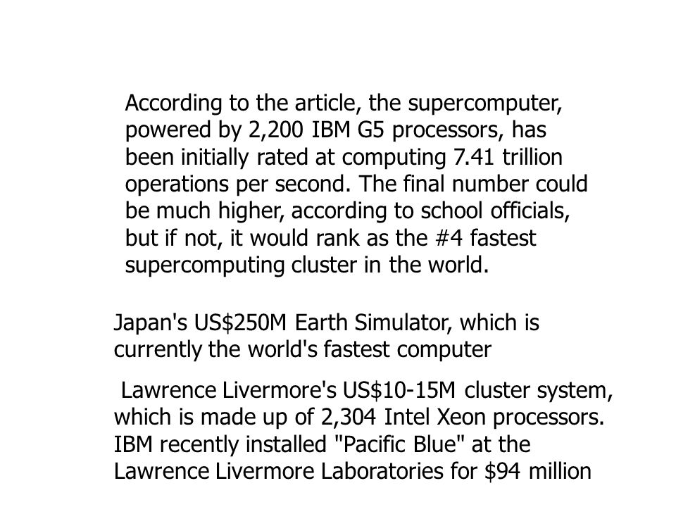 According to the article, the supercomputer, powered by 2,200 IBM G5 processors, has been initially rated at computing 7.41 trillion operations per second.