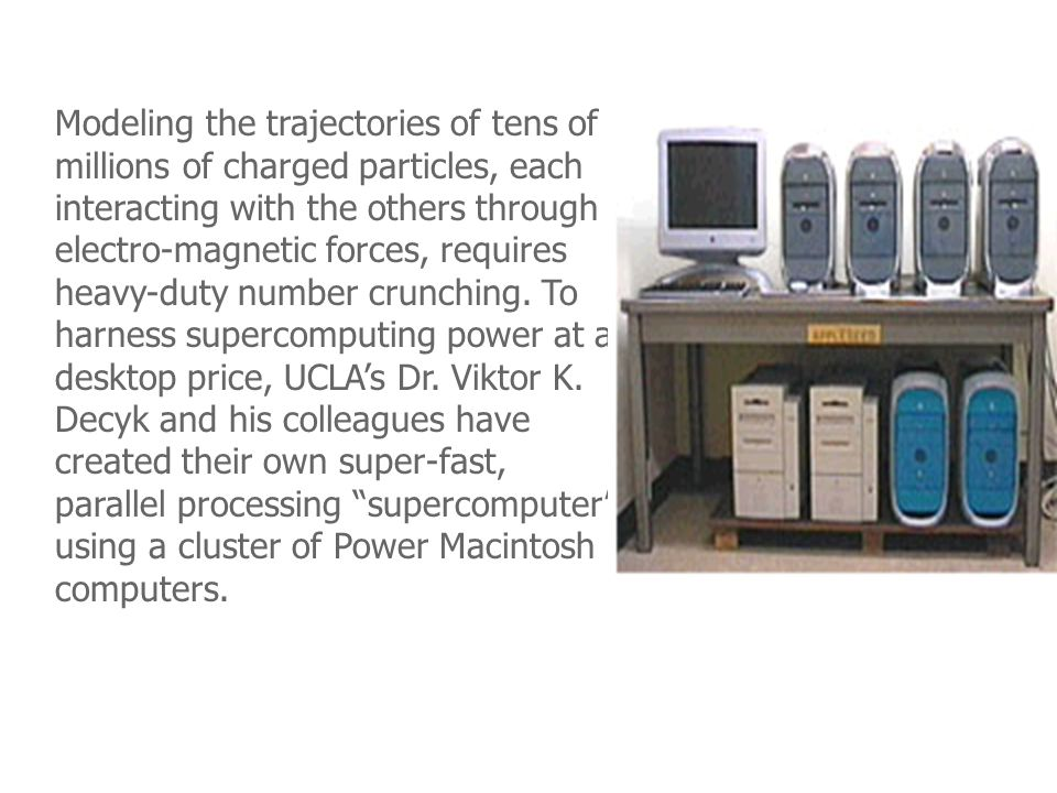 Modeling the trajectories of tens of millions of charged particles, each interacting with the others through electro-magnetic forces, requires heavy-duty number crunching.