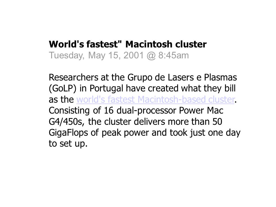 World s fastest Macintosh cluster Tuesday, May 15, 2001 @ 8:45am Researchers at the Grupo de Lasers e Plasmas (GoLP) in Portugal have created what they bill as the world s fastest Macintosh-based cluster.