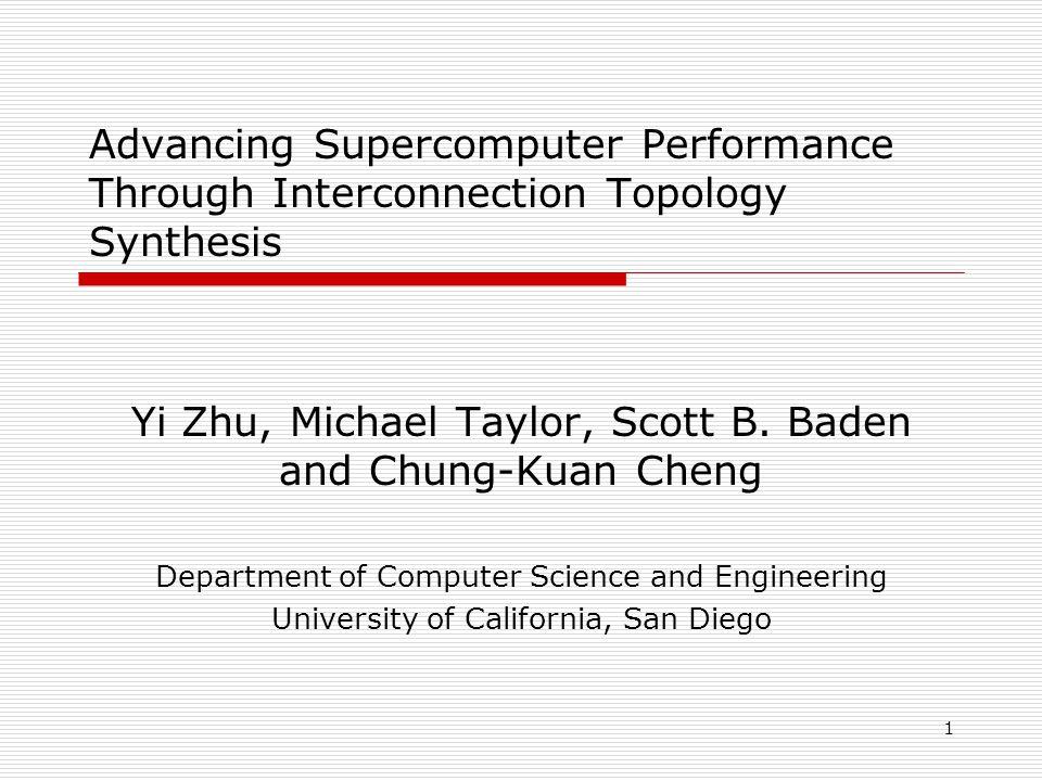 1 Advancing Supercomputer Performance Through Interconnection Topology Synthesis Yi Zhu, Michael Taylor, Scott B.
